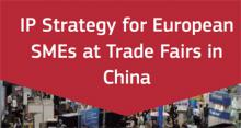 IP Strategy for European SMEs at Trade Fairs in China
